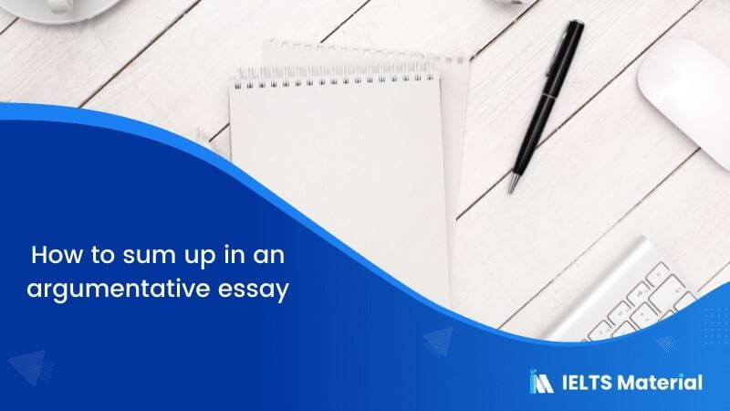 IELTS Writing Task 2 Topic: How to sum up in an argumentative essay