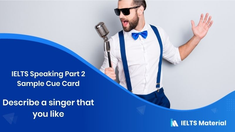 IELTS Speaking Part 2 Sample Cue Card: Describe a singer that you like