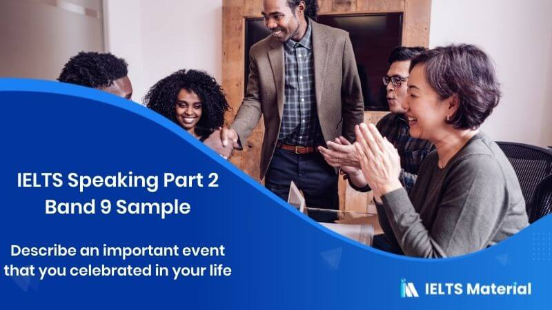 IELTS Speaking Part 2 Band 9 Sample - Topic: Describe an important event that you celebrated in your life
