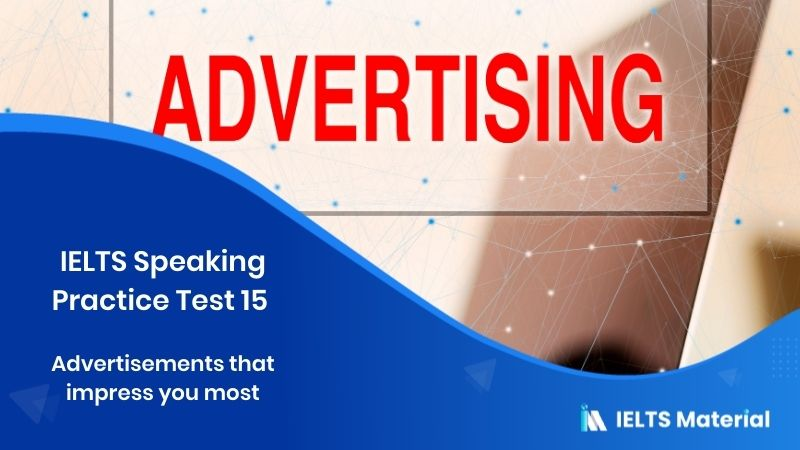 IELTS Speaking Practice Test 15 - Topic : Advertisements that impress you most