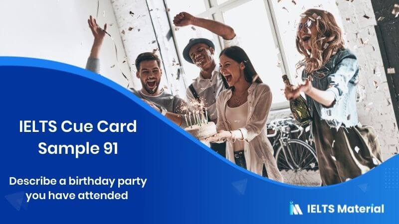Describe a birthday party you have attended - IELTS Cue Card Sample 91