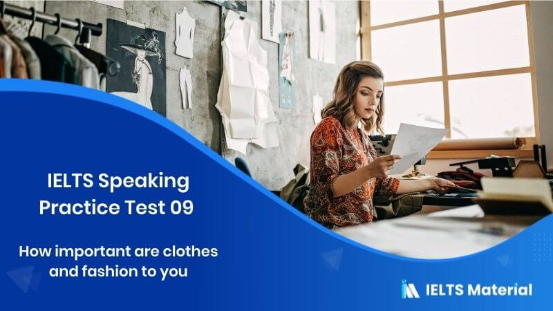 IELTS Speaking Practice Test 09 – Topic : how important are clothes and fashion to you