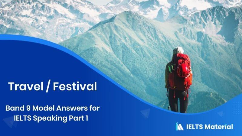 Band 9 Model Answers for IELTS Speaking Part 1 - Topic: Travel / Festival