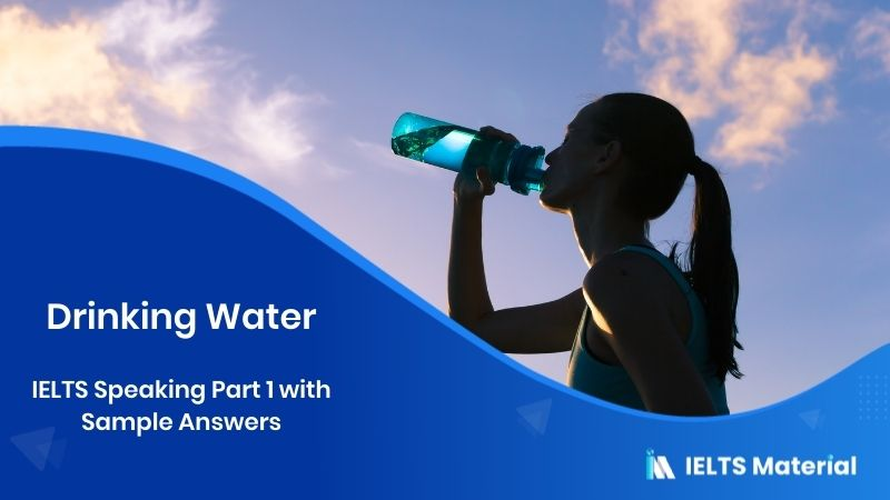 IELTS Speaking Part 1 Topic: Drinking Water with Sample Answers