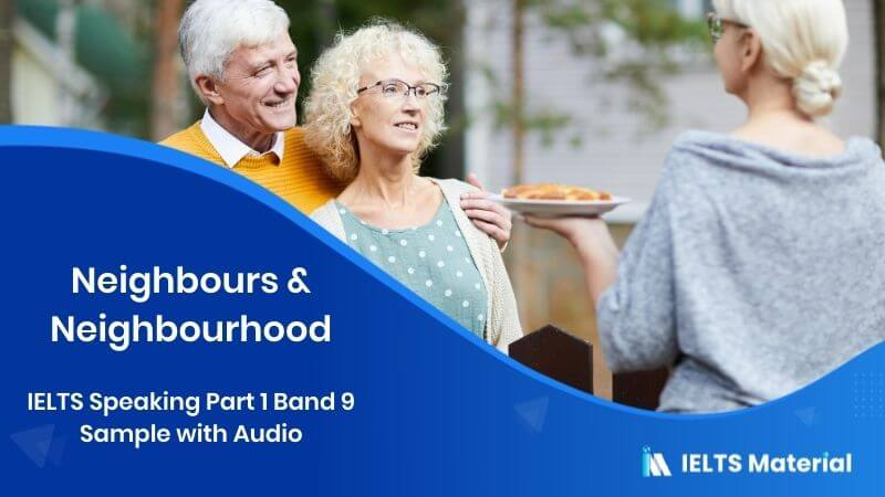 IELTS Speaking Part 1 Band 9 Sample with Audio - Topic : Neighbours & Neighbourhood