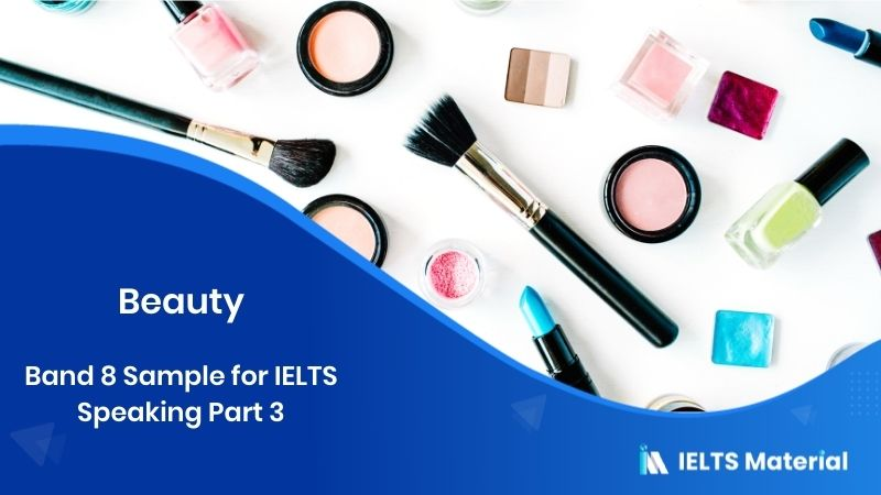 Band 8 Sample for IELTS Speaking Part 3 Topic : Beauty