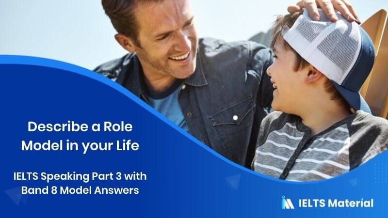 IELTS Speaking Part 3 Topic: Describe a Role model in your life - with Band 8 Model Answers