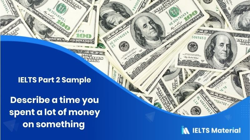 Describe a time you spent a lot of money on something - IELTS Part 2 Sample
