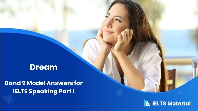 Band 9 Model Answers for IELTS Speaking Part 1 in 2019 - Topic : Dream