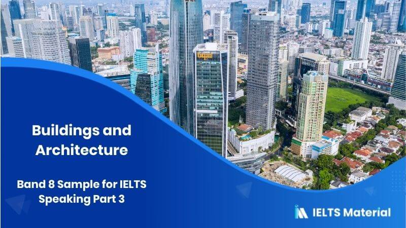 Band 8 Sample for IELTS Speaking Part 3 Topic : Buildings and Architecture
