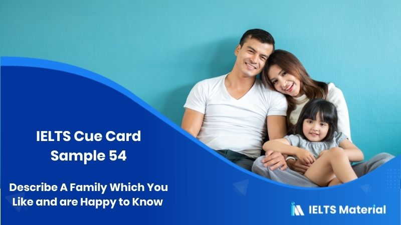 Describe A Family Which You Like and are Happy to Know - IELTS Cue Card Sample 54