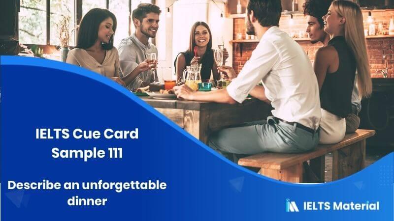 Describe an an unforgettable dinner - IELTS Cue Card Sample 111
