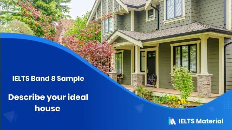 Describe your ideal house - IELTS Band 8 Sample