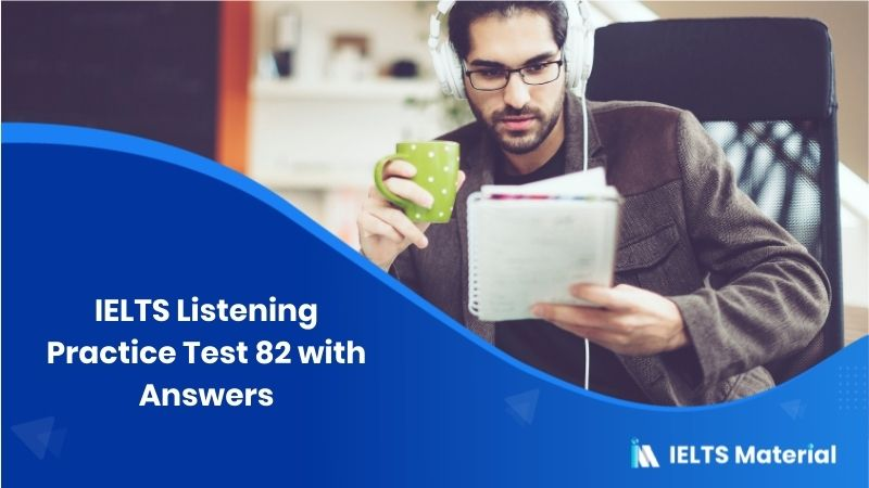 IELTS Listening Practice Test 82 with Answers
