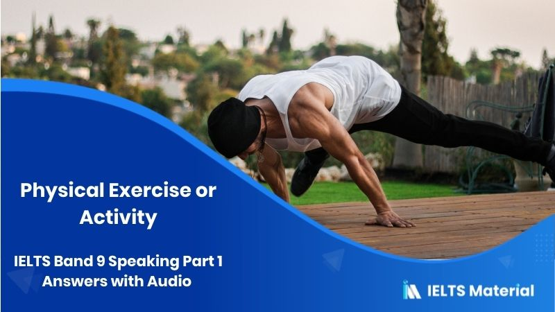 IELTS Band 9 Speaking Part 1 Answers with Audio - Topic : Physical Exercise or activitys