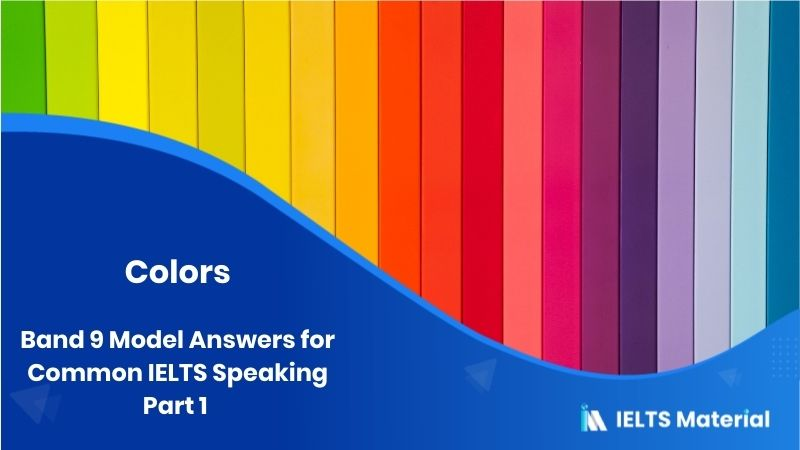 Band 9 Model Answers for Common IELTS Speaking Part 1 - Topic : Color