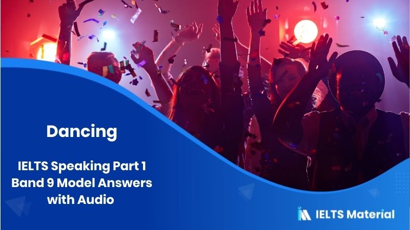 IELTS Speaking Part 1 Band 9 Model Answers with Audio - Topic: Dancing