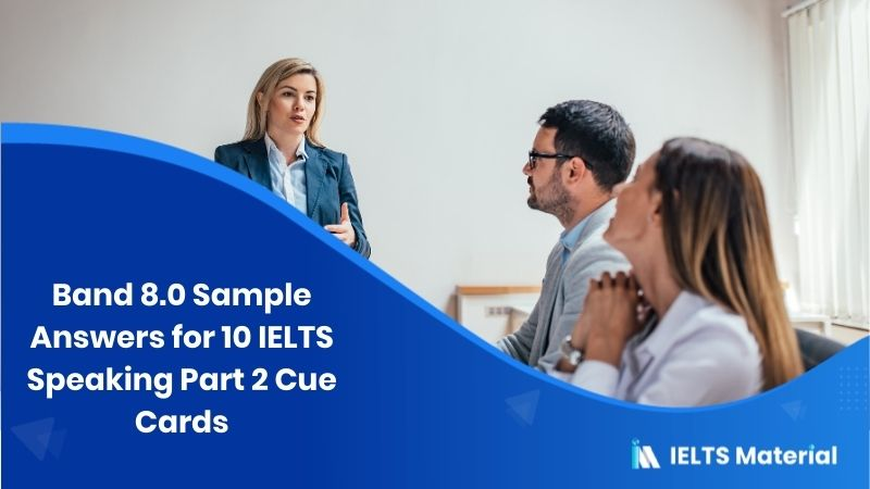 Band 8.0 Sample Answers for 10 IELTS Speaking Part 2 Cue Cards (2016)
