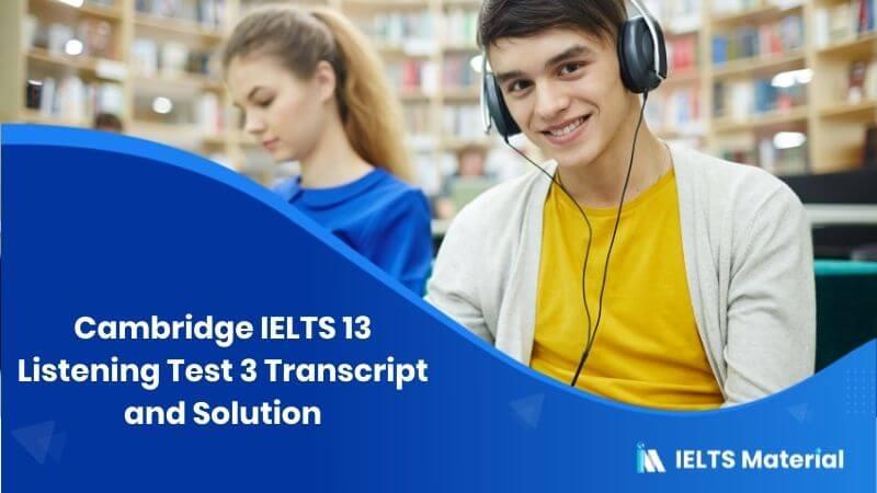 Cambridge IELTS 13 Listening Test 3 – Transcript and Solution