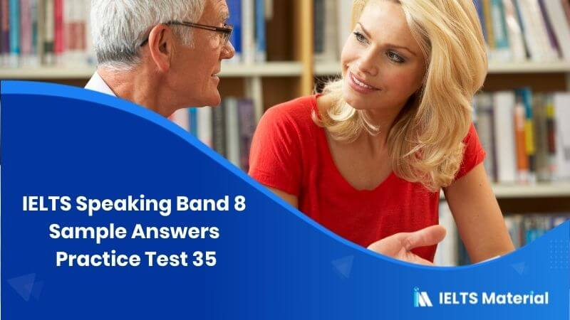 IELTS Speaking Band 8 Sample Answers: Practice Test 35