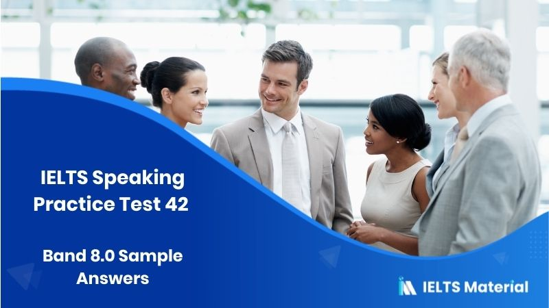 IELTS Speaking Practice Test 42 & Band 8.0 Sample Answers