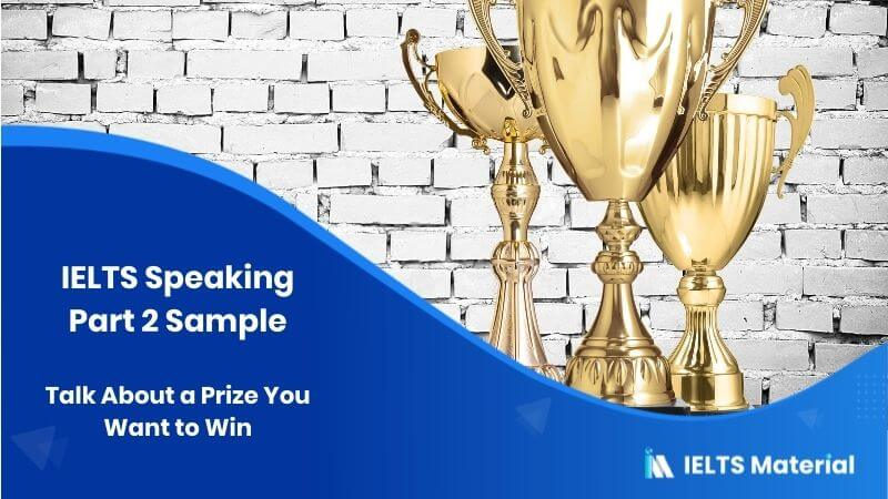 Talk About a Prize You Want to Win - IELTS Speaking Part 2 Sample