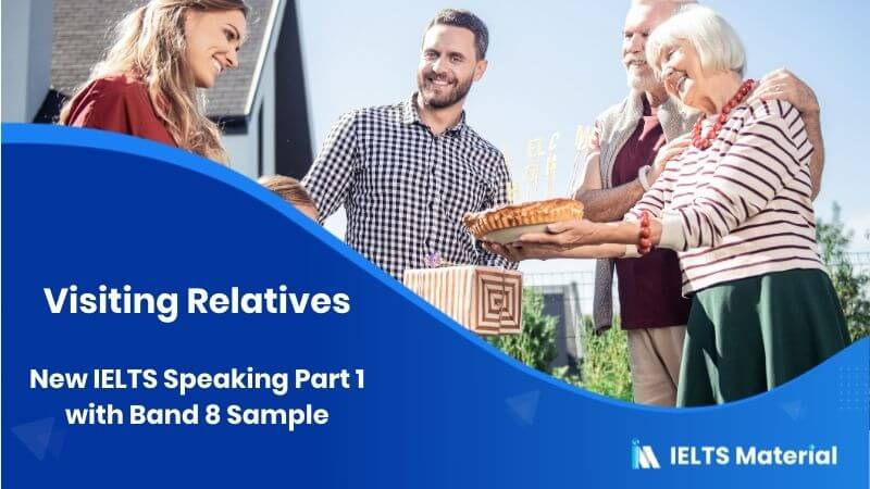 New IELTS Speaking Part 1 with Band 8 Sample - Topic: Visiting Relatives