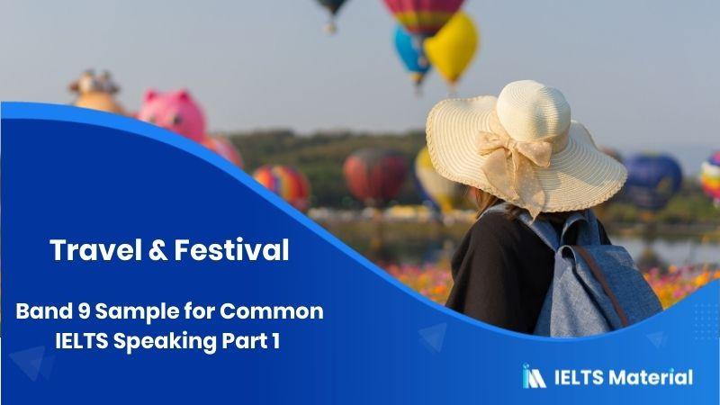 Band 9 Sample for Common IELTS Speaking Part 1 Topic: Travel & Festival