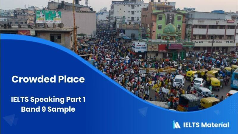 IELTS Speaking: Crowded Place - Part 1 Band 9 Sample