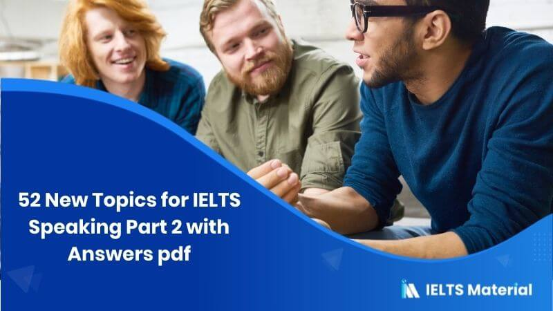 52 New Topics for IELTS Speaking Part 2 with Answers pdf (Topics from June - August 2017) (Updating)