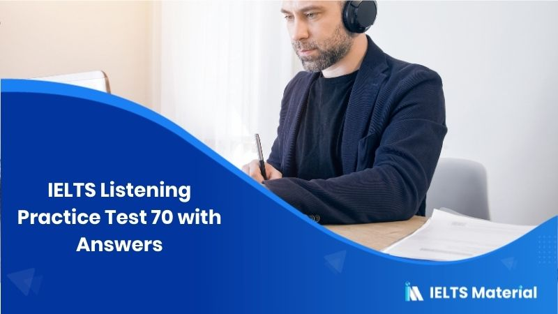 IELTS Listening Practice Test 70 - with Answers