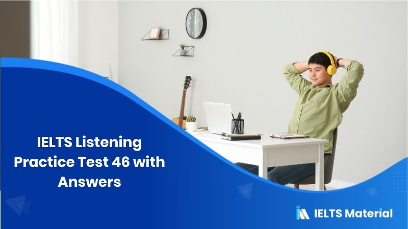 IELTS Listening Practice Test 46 with Answers