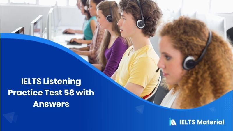IELTS Listening Practice Test 58 with Answers