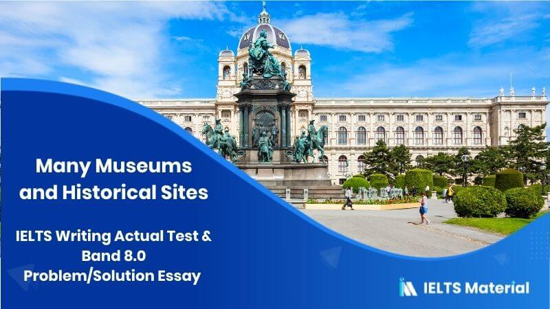 Many museums and historical sites are mainly visited by tourists – IELTS Writing Task 2 Problem/Solution Essays
