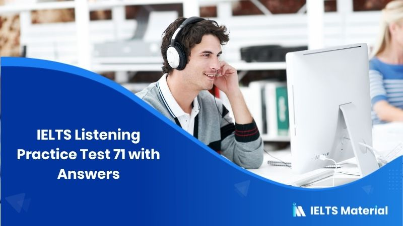 IELTS Listening Practice Test 71 with Answers