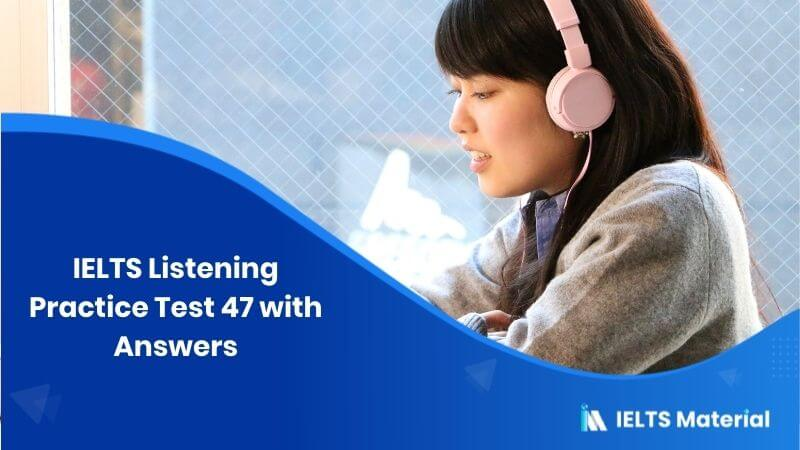 IELTS Listening Practice 47 with Answers