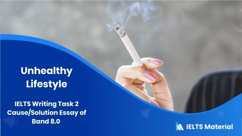 IELTS Writing Task 2 Cause/Solution Essay of Band 8.0 - Topic : Unhealthy Lifestyle