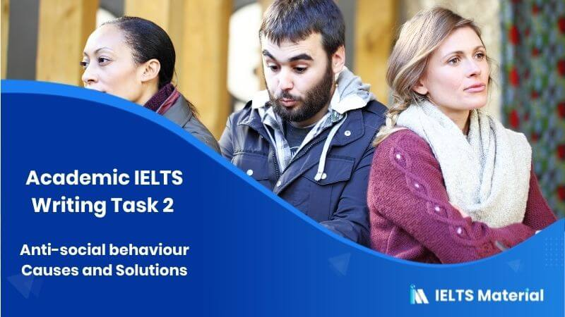 Academic IELTS Writing Task 2 - Anti-social behaviour Causes and Solutions