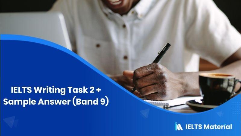 IELTS Writing Task 2 + Sample Answer (Band 9)