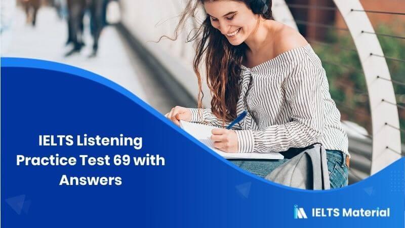 IELTS Listening Practice Test 69 + Answers