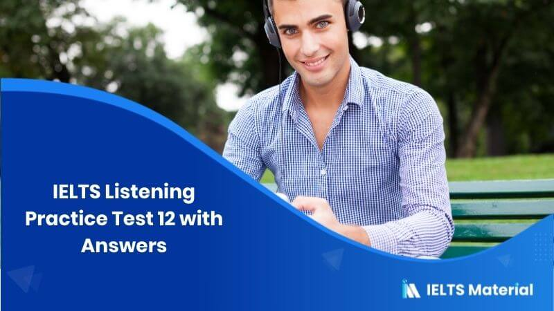 IELTS Listening Practice Test 12 + Answers