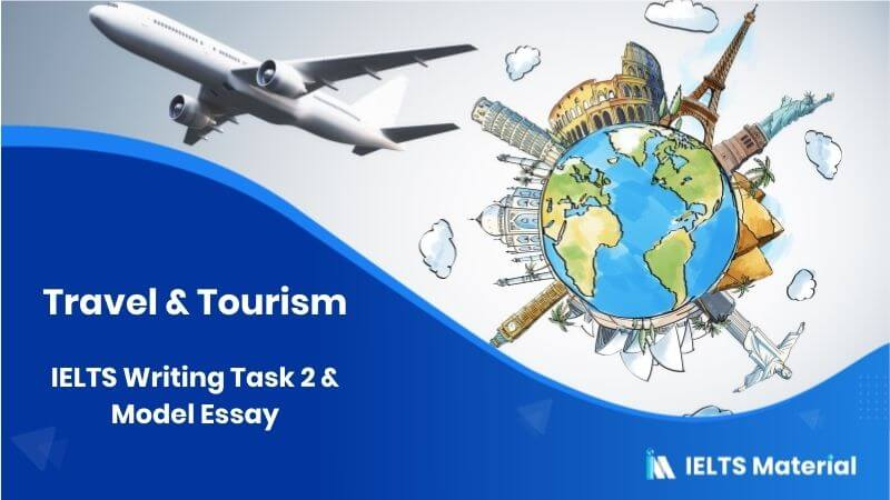 IELTS Writing Task 2 Topic in 2018: Travel & Tourism & Model Essay