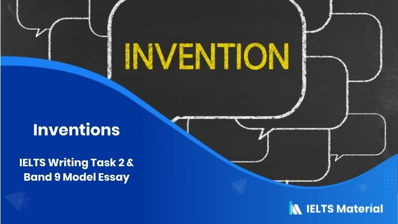 IELTS Writing Task 2 Topic : Inventions & Band 9 Model Essay