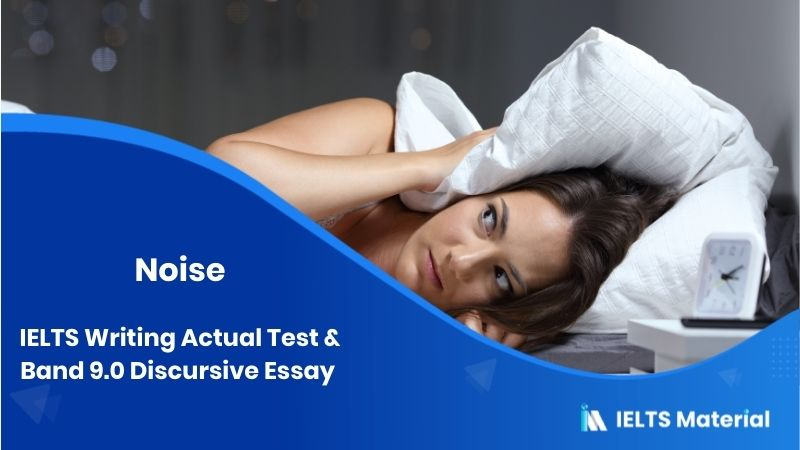 Some people think that there should be some strict controls about noise – IELTS Writing Task 2 Discursive Essays