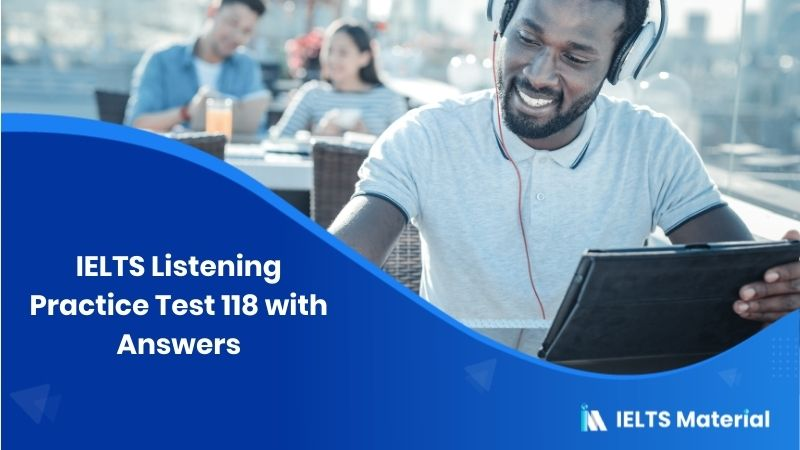IELTS Listening Practice Test 118 - with Answers