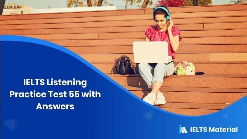 IELTS Listening Practice Test 55 – Answers