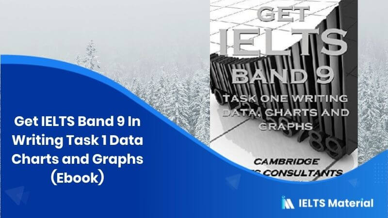 Get IELTS Band 9 In Writing Task 1 Data Charts and Graphs (Ebook)