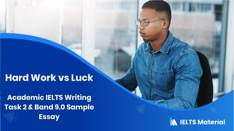 Academic IELTS Writing Task 2 Topic (November, 2015) & Band 9.0 Sample : Hard Work vs Luck Essay