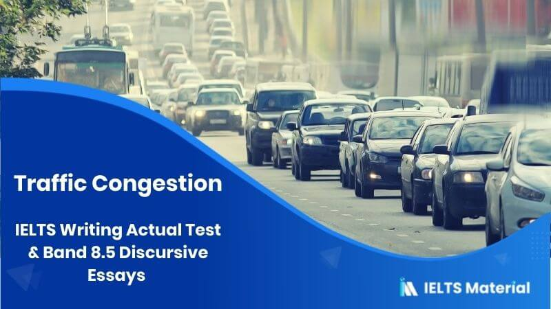 IELTS Writing Actual Test in February, 2016 & Band 8.5 Discursive Essays - Topic : Traffic Congestion