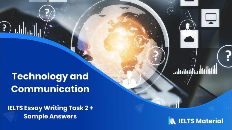 Technology and Communication: IELTS Essay Writing Task 2 + Sample Answers